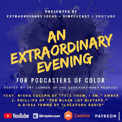 An Extraordinary Evening: For Podcasters of Color (Feat. Misha Euceph, Amber J. Phillps, & Diosa Femme)