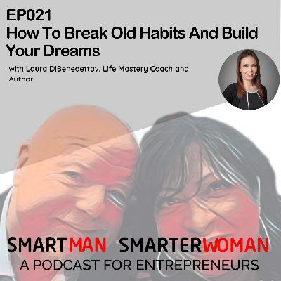Episode 21: Laura DiBenedetto - How To Break Old Habits And Build Your Dreams