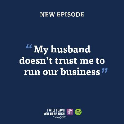 """1. """"My husband doesn't trust me to run our business"""""""