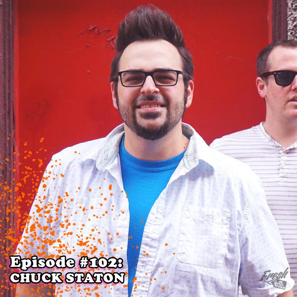 """Episode #102: Chuck Staton - Vocalist/Guitarist of Pop/Punk Band 'Senior Discount', Co-Host of """"The Chuck and Brad Podcast"""", Comedian, Filmmaker"""