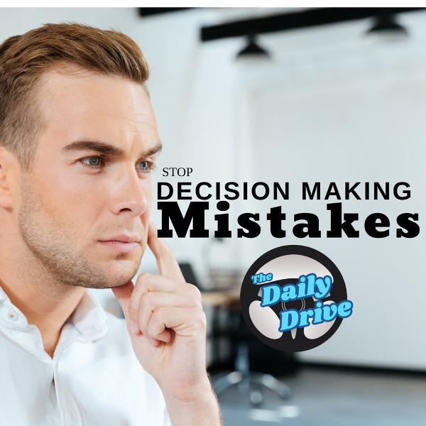 Decision Making Mistakes - Part 2 of 3, Markers of Bad Ones