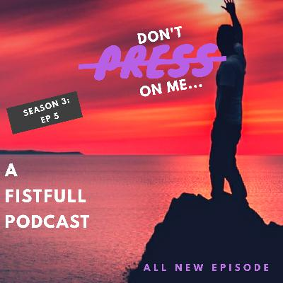 S3: EP 5- Don't PRESS on Me!!