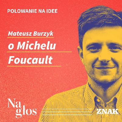 Polowanie na Idee | Mateusz Burzyk o Michelu Foucault