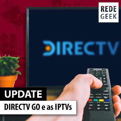 UPDATE - DIRECTV GO e as IPTVs