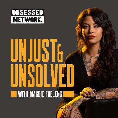 Unjust & Unsolved with Maggie Freleng