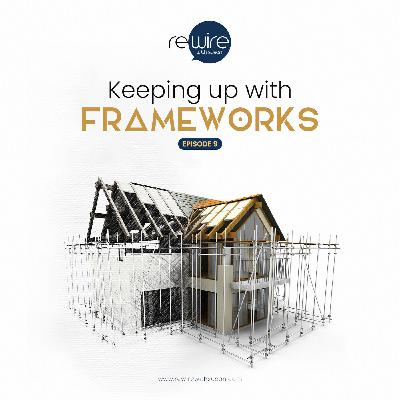 Keeping up with Frameworks