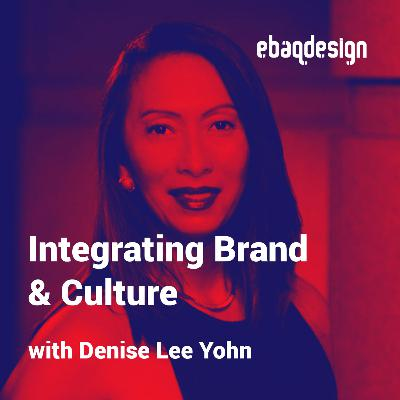 Integrating Brand & Culture with Denise Lee Yohn