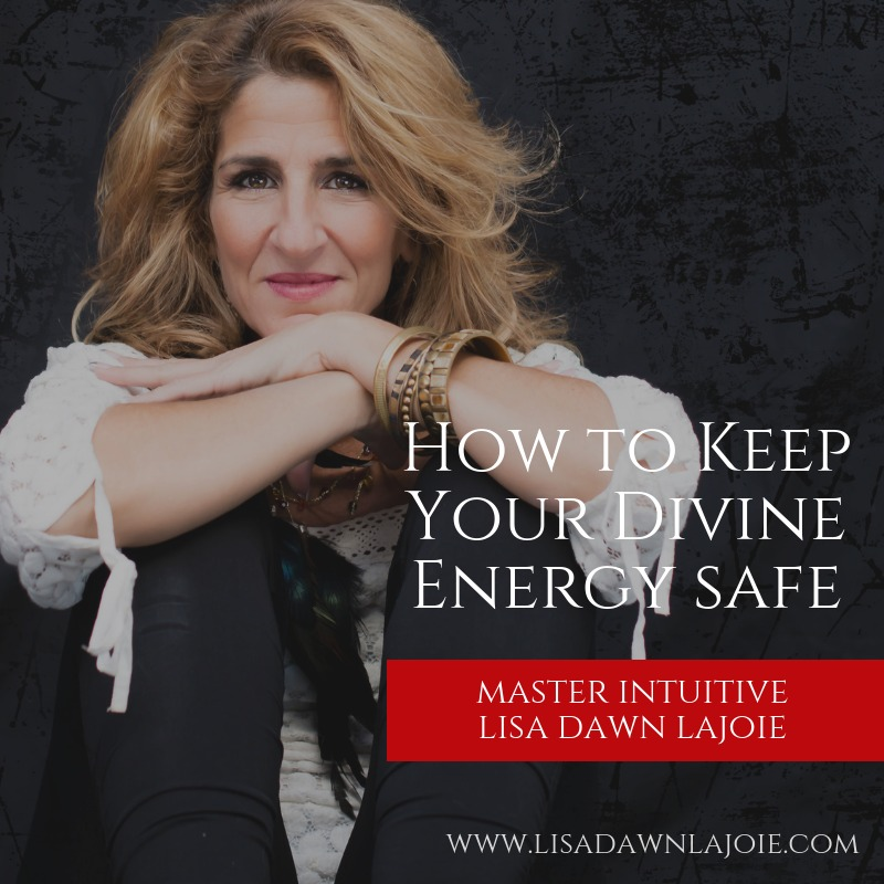How to Keep Your Divine Energy Safe