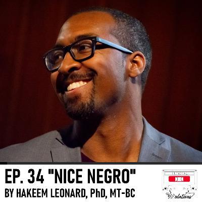 Episode 34: Nice Negro by Hakeem Leonard, PhD, MT-BC