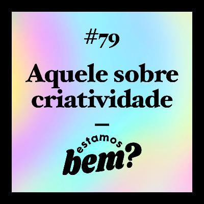 #79 - Aquele sobre criatividade