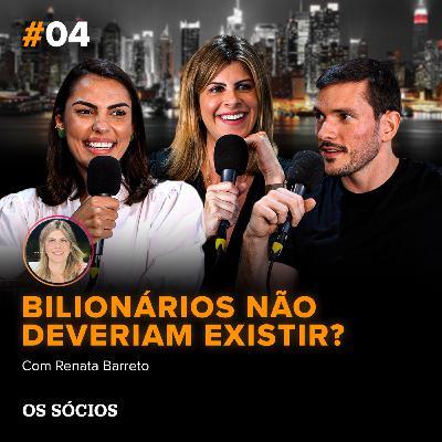 Os Sócios 04 - Bilionários não deveriam existir?