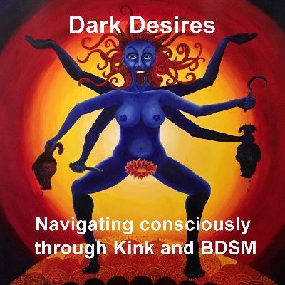 Dark Desires. Navigating consciously through kink and BDSM