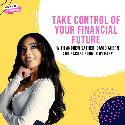 #YAPLive: Take Control Of Your Financial Future with Andrew Sather, David Ahern and Rachel Podnos O'Leary