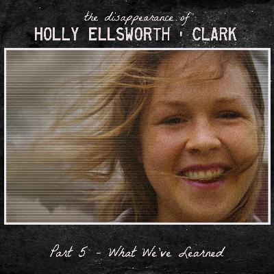 the Disappearance of Holly Ellsworth-Clark - part 5 - What We've Learned