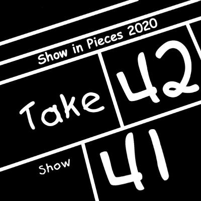 Take 42 #41 - Show in Pieces 2020