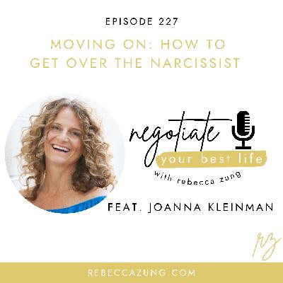 """""""Moving On:  How to Get Over the Narcissist"""" with Joanna Kleinman on Negotiate Your Best Life with Rebecca Zung #227"""