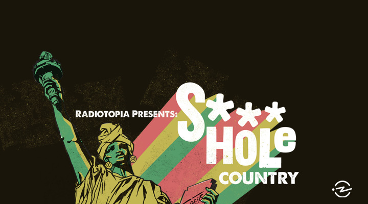 Radiotopia Presents: S***hole Country