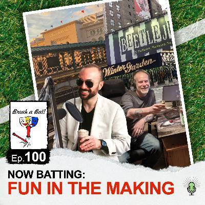 #100 - Now Batting: Fun in the Making