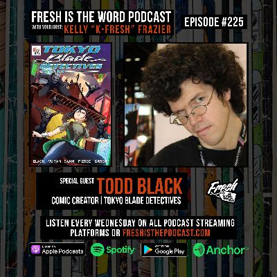Episode #225: Todd Black – Writer and Creator of the Comic Book Tokyo Blade Detectives, Kickstarter for Issue #3 Now Launched