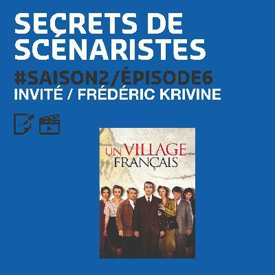 """SECRETS DE SCÉNARISTES #SAISON2ÉPISODE6 / Frédéric Krivine / """"Un Village Français"""""""