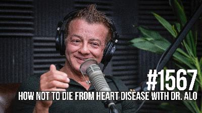 1567: How Not to Die From Heart Disease With Dr. Alo