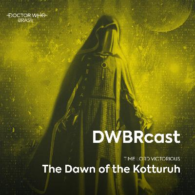 DWBRcast Time Lord Victorious 05 - The Dawn of the Kotturuh!