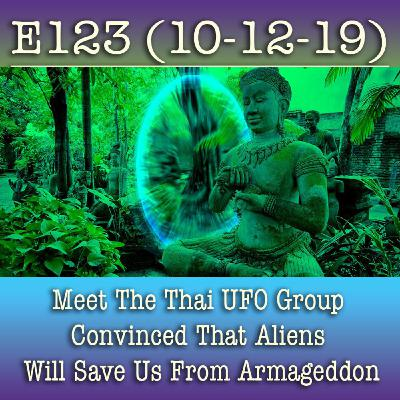 E123 10-12-19 Meet The Thai UFO Group Convinced That Aliens Will Save Us From Armageddon