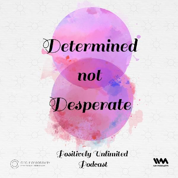 Ep. 31: Determined not Desperate
