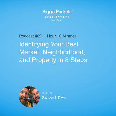 402: Identifying Your Best Market, Neighborhood, and Property in 8 Steps with Brandon and David