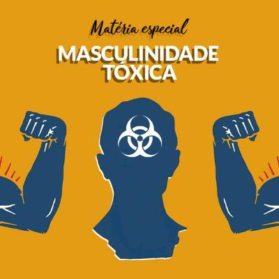 Matéria especial - Masculinidade Tóxica