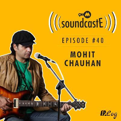 Ep.40: 9XM SoundcastE - Mohit Chauhan