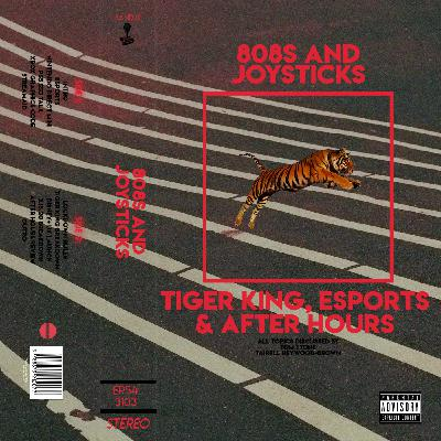 Episode 54: Tiger King, Esports & After Hours
