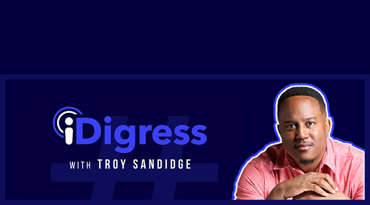 iDigress with Troy Sandidge