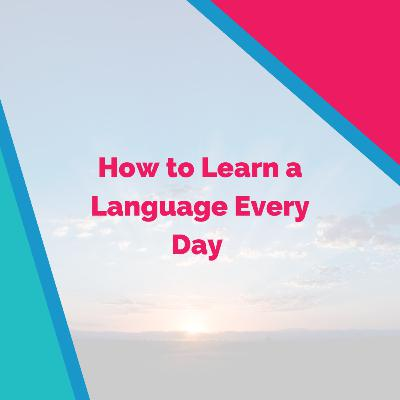 How to Learn a Language Every Day