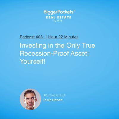 405: Investing in the Only True Recession-Proof Asset: Yourself! with Lewis Howes