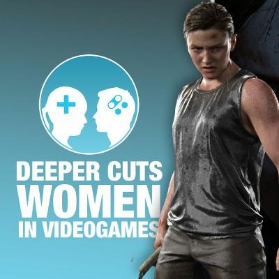 Deeper Cuts: Women in Games Part 1