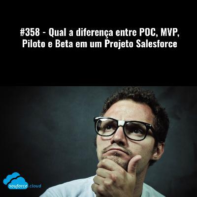#358 - Qual a diferença entre POC, MVP, Piloto e Beta em um Projeto Salesforce