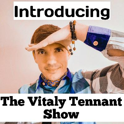 Introducing The Vitaly Tennant Show