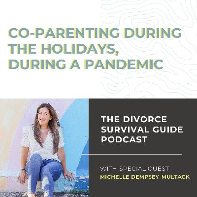 Co-parenting During the Holidays, During a Pandemic with Michelle Dempsey-Multack