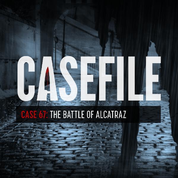 Case 67: The Battle of Alcatraz