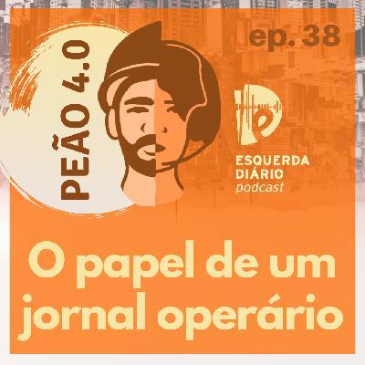 160: 38 - O papel de um jornal operário