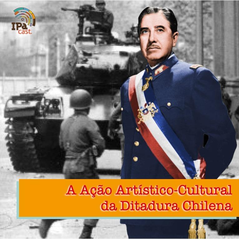 IPACast #009 A Ação Artístico-Cultural da Ditadura Chilena