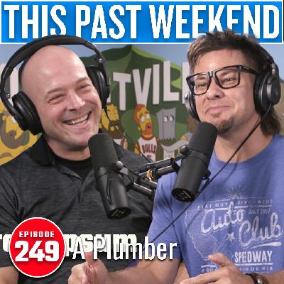 A Plumber | This Past Weekend #249