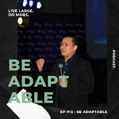 EP #13 : BE ADAPTABLE