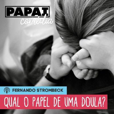 #12 - QUAL O PAPEL DE UMA DOULA? (C/ KAREN CAMBERO)   Papai Comédia