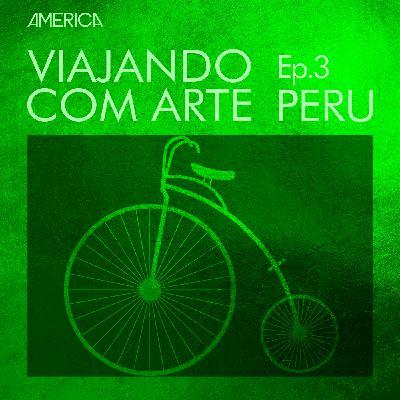 Episódio 3 - Peru