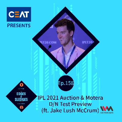 Ep. 158: IPL 2021 Auction & Motera D/N Test Preview (ft. Jake Lush McCrum)
