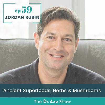 Jordan Rubin: Ancient Superfoods, Herbs & Mushrooms