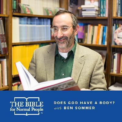 Episode 147: Benjamin D. Sommer - Does God Have a Body?