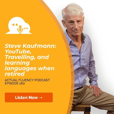 AFP 160 - Steve Kaufmann: YouTube, Travelling, and learning languages when retired